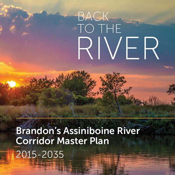 Back to the River - Brandon's Assiniboine River Corridor Master Plan, 2015-2035